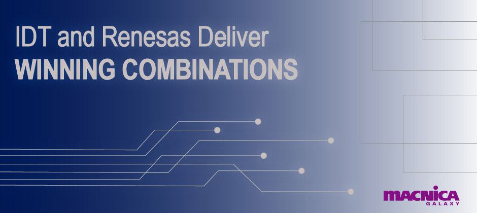 IDT & Renesas Deliver Winning Combinations